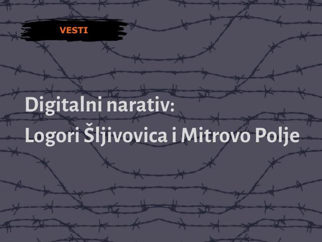Digitalni narativ – Logori Šljivovica i Mitrovo Polje