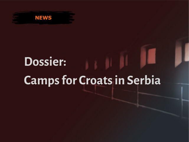DOSSIER: Camps for Croats in Serbia