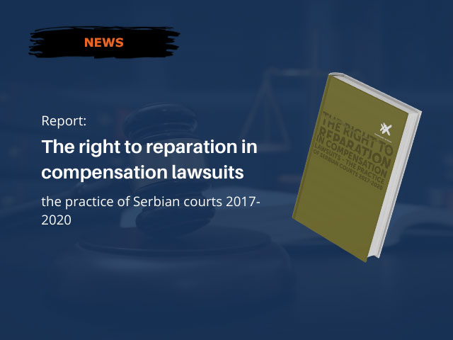 """Report """"The right to reparation in compensation lawsuits: the practice of Serbian courts 2017-2020"""""""