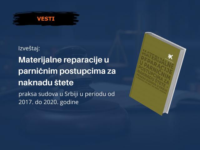 """Izveštaj """"Materijalne reparacije u parničnim postupcima za naknadu štete – praksa sudova u Srbiji u periodu od 2017. do 2020. godine"""""""
