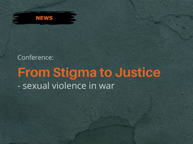 """Conference """"From Stigma to Justice – Sexual Violence in War"""