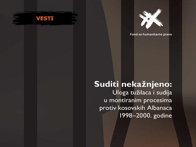 Suditi nekažnjeno: Uloga tužilaca i sudija u montiranim procesima protiv kosovskih Albanaca 1998–2000. godine