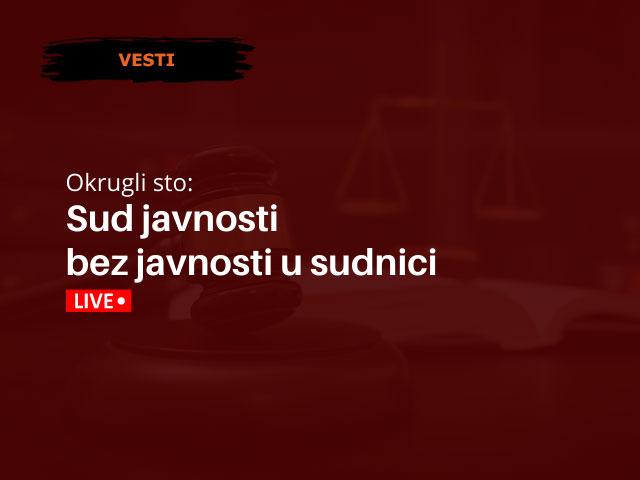NAJAVA: Okrugli sto: Sud javnosti bez javnosti u sudnici